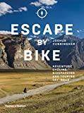 Cunningham, J: Escape by Bike: Adventure Cycling, Bikepacking and Touring Off-Road