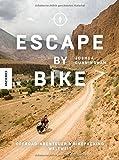 Escape by Bike: Offroadabenteuer und Bikepacking weltweit (Reisebericht, praktischer Guide, Ratgeber, Radreise, Erlebnistouren, Bike, Trekkingbike, Bike Guide, Genusstouren, Biketour, Mountainbik