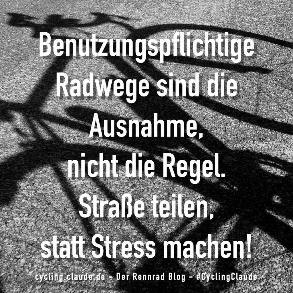 Benutzungspflichtige Radwege sind die Ausnahme, nicht die Regel. Straße teilen, statt Stress machen!